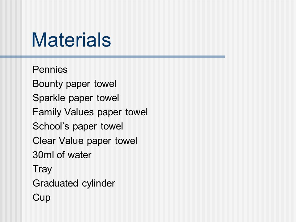 Materials Pennies Bounty paper towel Sparkle paper towel Family Values paper towel School's paper towel Clear Value paper towel 30ml of water Tray Gra