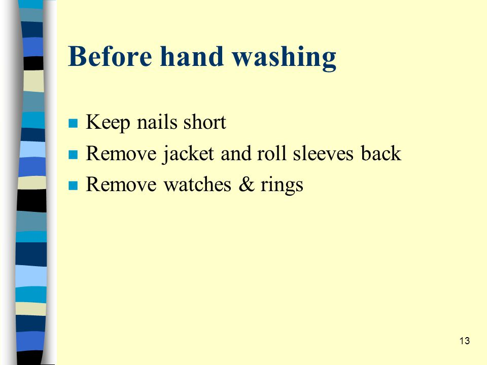 Before hand washing n Keep nails short n Remove jacket and roll sleeves back n Remove watches & rings 13