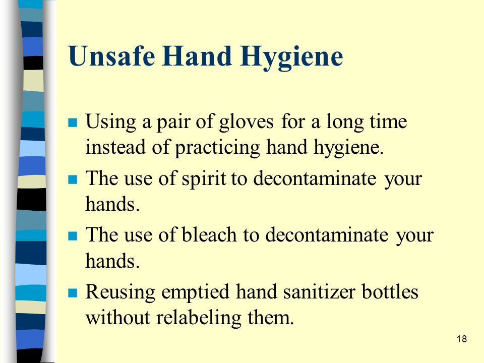 Unsafe Hand Hygiene n Using a pair of gloves for a long time instead of practicing hand hygiene.