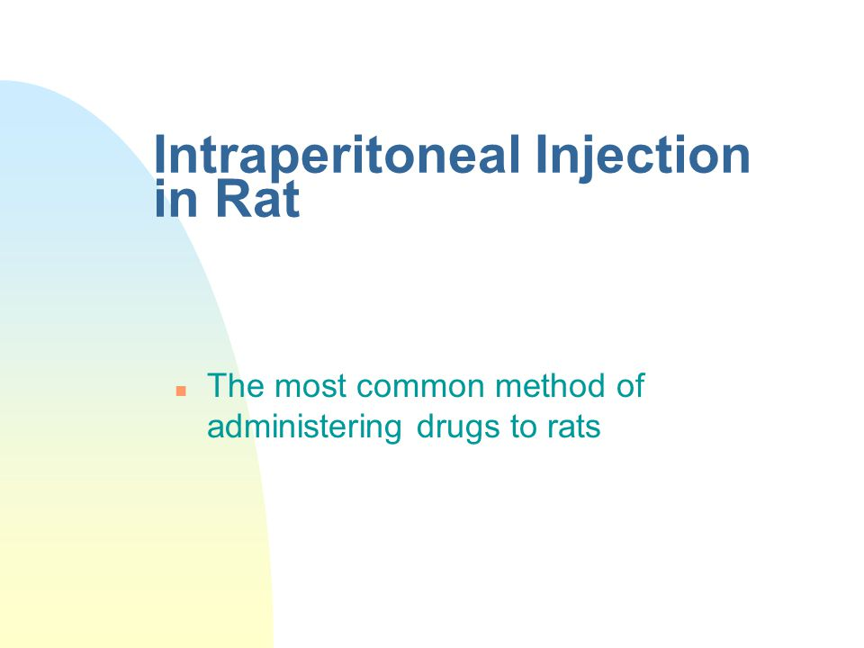 Intraperitoneal Injection in Rat n The most common method of administering drugs to rats