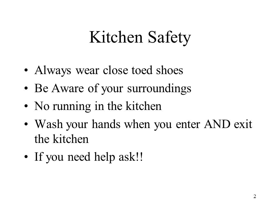 2 Kitchen Safety Always wear close toed shoes Be Aware of your surroundings No running in the kitchen Wash your hands when you enter AND exit the kitc