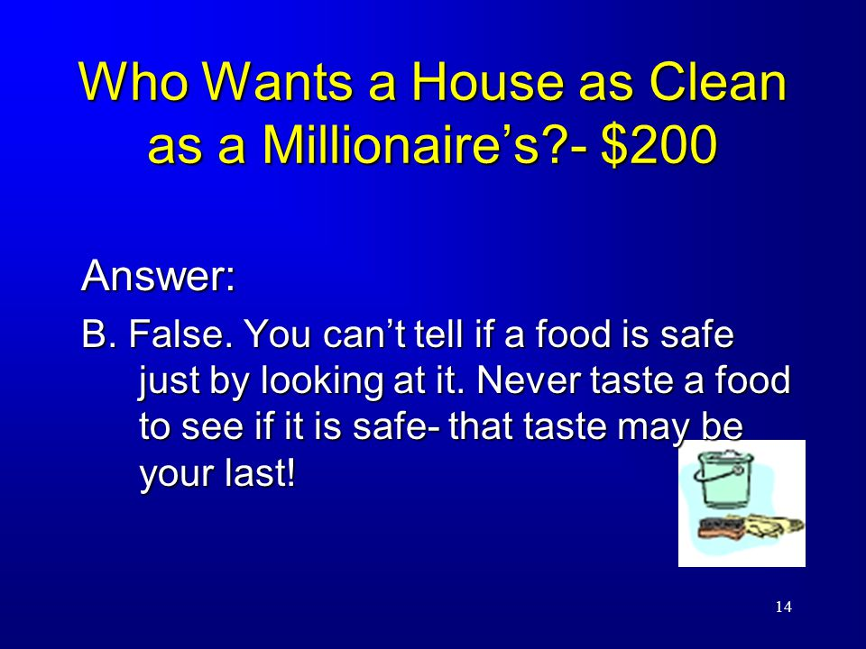 14 Who Wants a House as Clean as a Millionaire's - $200 Answer: B.