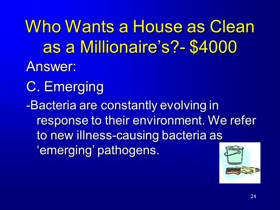 24 Who Wants a House as Clean as a Millionaire's - $4000 Answer: C.