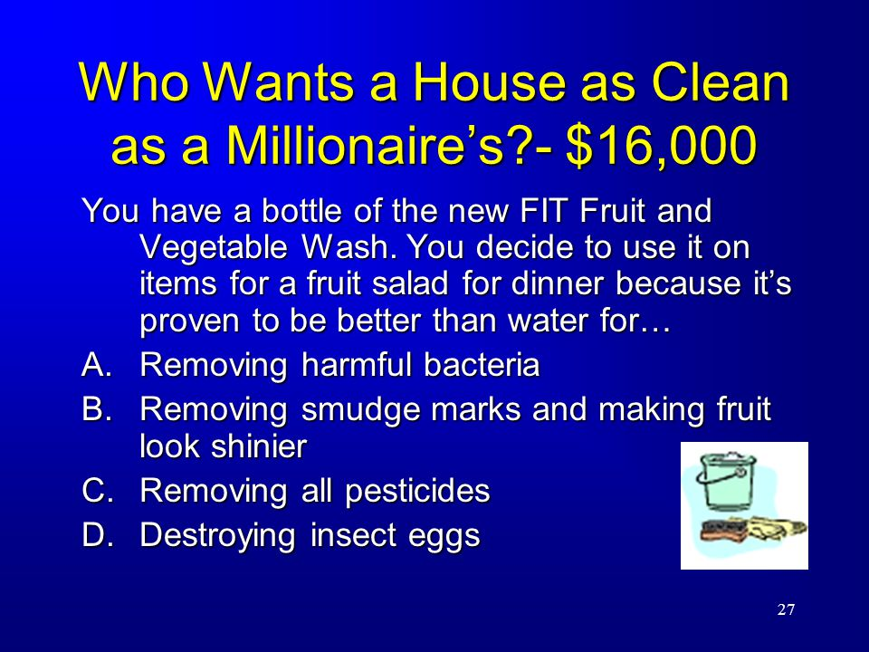 27 Who Wants a House as Clean as a Millionaire's - $16,000 You have a bottle of the new FIT Fruit and Vegetable Wash.