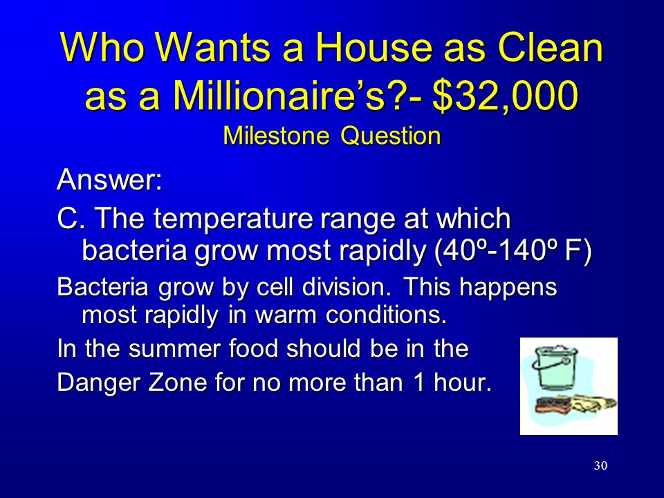30 Who Wants a House as Clean as a Millionaire's - $32,000 Milestone Question Answer: C.