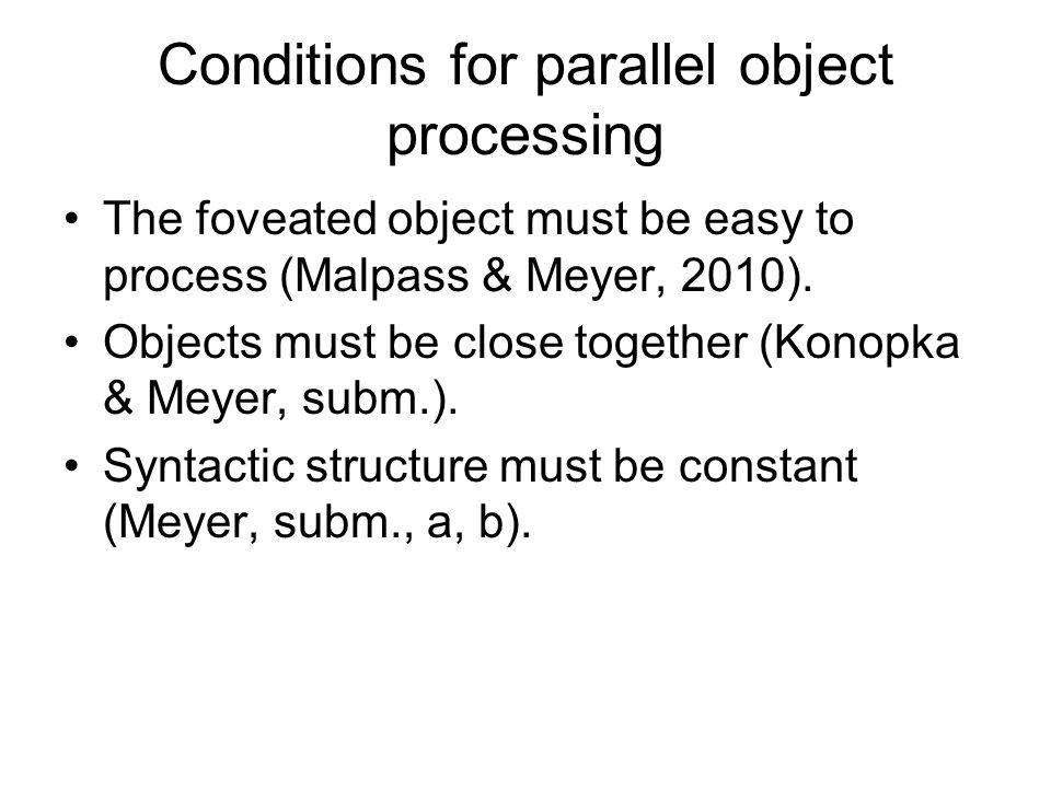 Conditions for parallel object processing The foveated object must be easy to process (Malpass & Meyer, 2010).