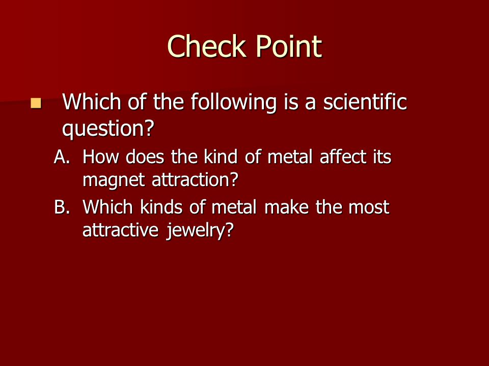 Check Point Which of the following is a scientific question.