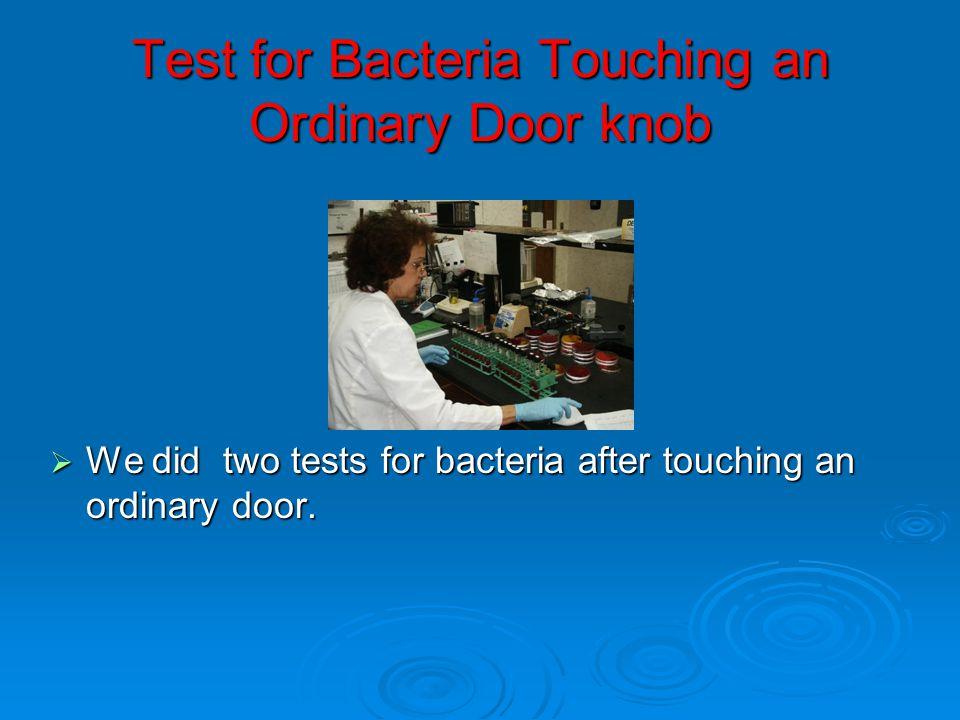 Test for Bacteria Touching an Ordinary Door knob  We did two tests for bacteria after touching an ordinary door.