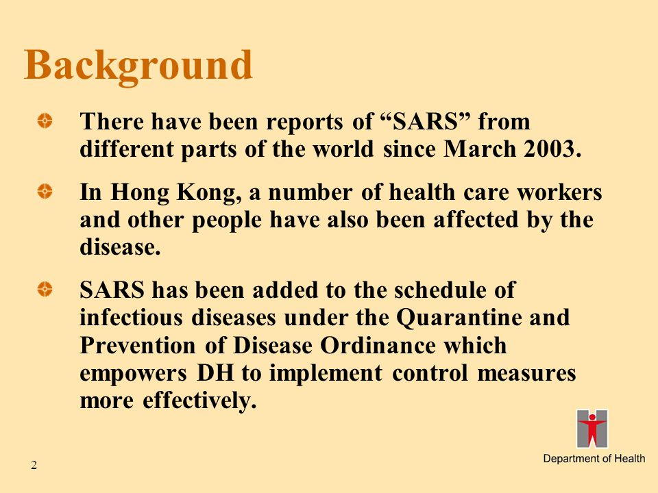 """2 Background There have been reports of """"SARS"""" from different parts of the world since March 2003. In Hong Kong, a number of health care workers and o"""