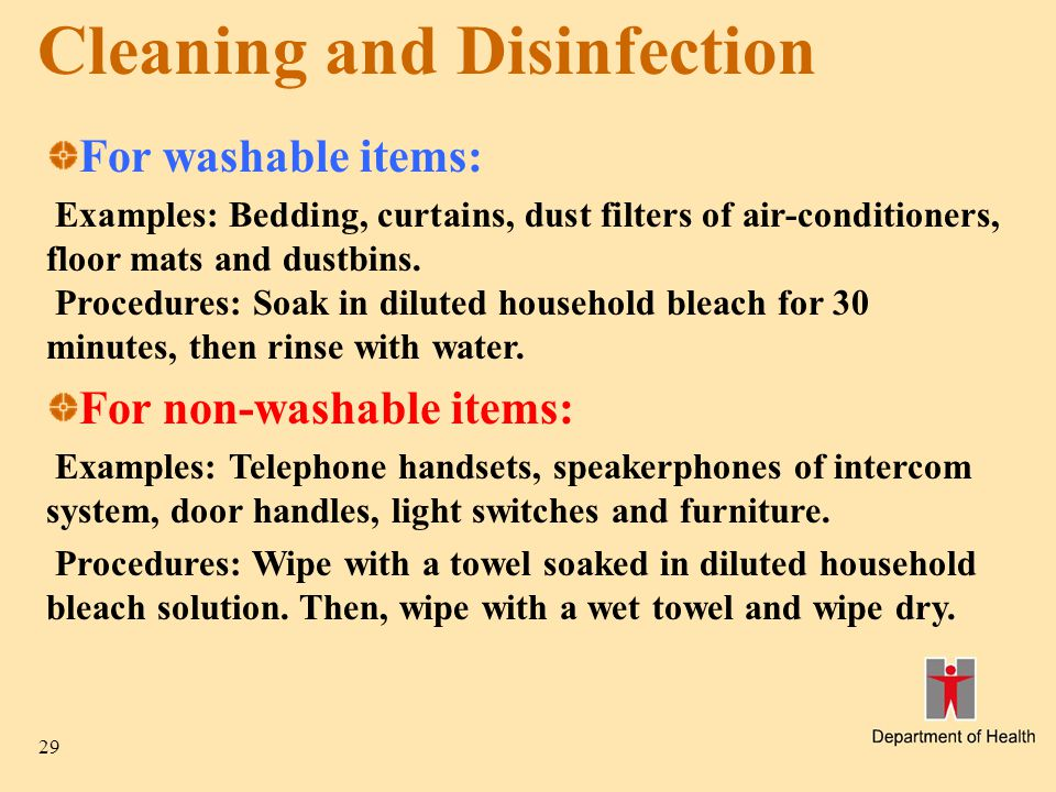 29 Cleaning and Disinfection For washable items: Examples: Bedding, curtains, dust filters of air-conditioners, floor mats and dustbins.