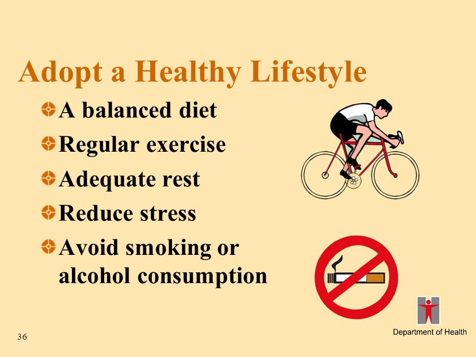 36 Adopt a Healthy Lifestyle A balanced diet Regular exercise Adequate rest Reduce stress Avoid smoking or alcohol consumption