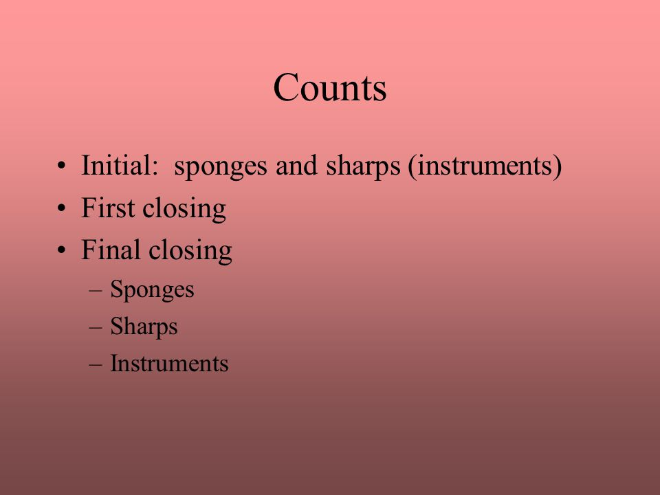 Counts Initial: sponges and sharps (instruments) First closing Final closing –Sponges –Sharps –Instruments