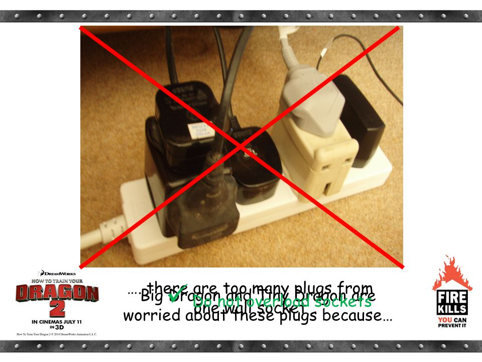Big Dragon and Tiny Dragon are worried about these plugs because… …. there are too many plugs from one wall socket Do not overload sockets