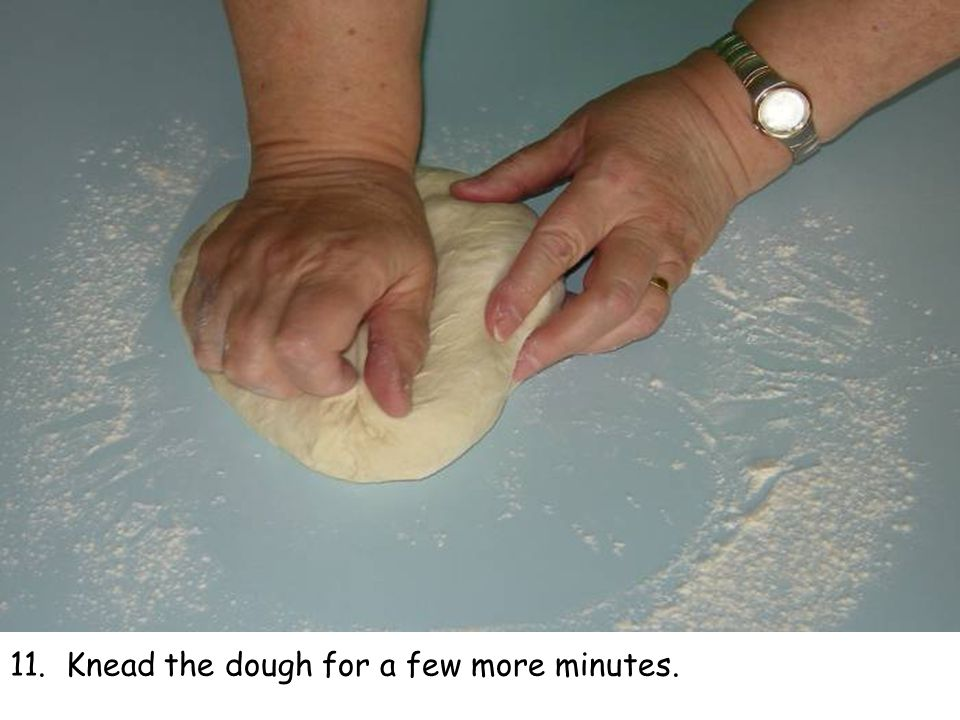 11. Knead the dough for a few more minutes.