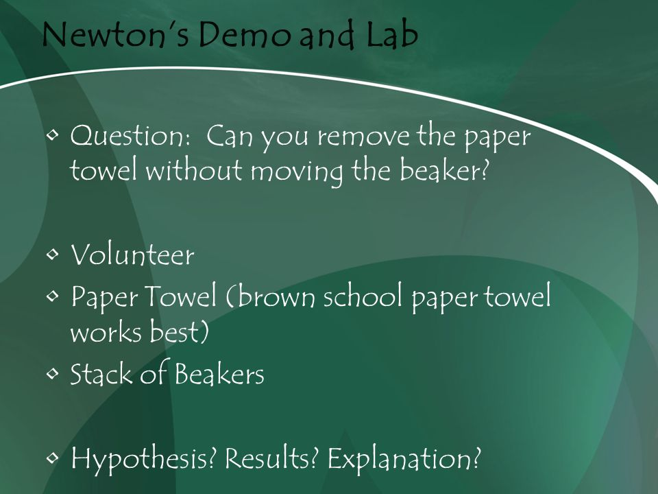 Newton's Demo and Lab Question: Can you remove the paper towel without moving the beaker.