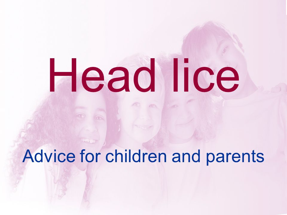 Head lice Advice for children and parents