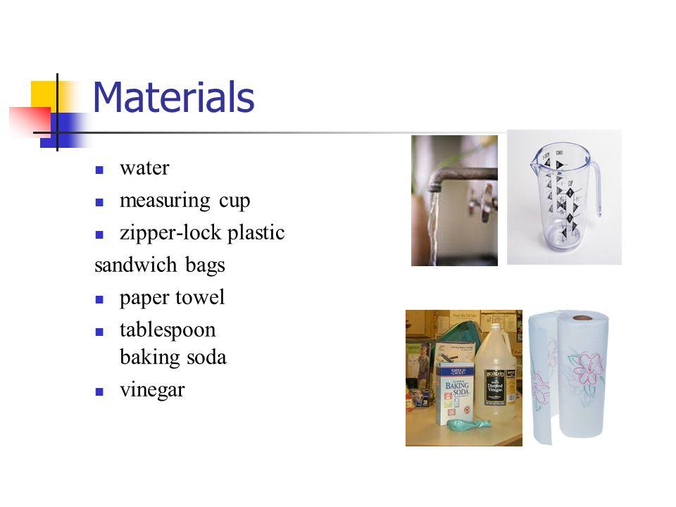 Materials water measuring cup zipper-lock plastic sandwich bags paper towel tablespoon baking soda vinegar