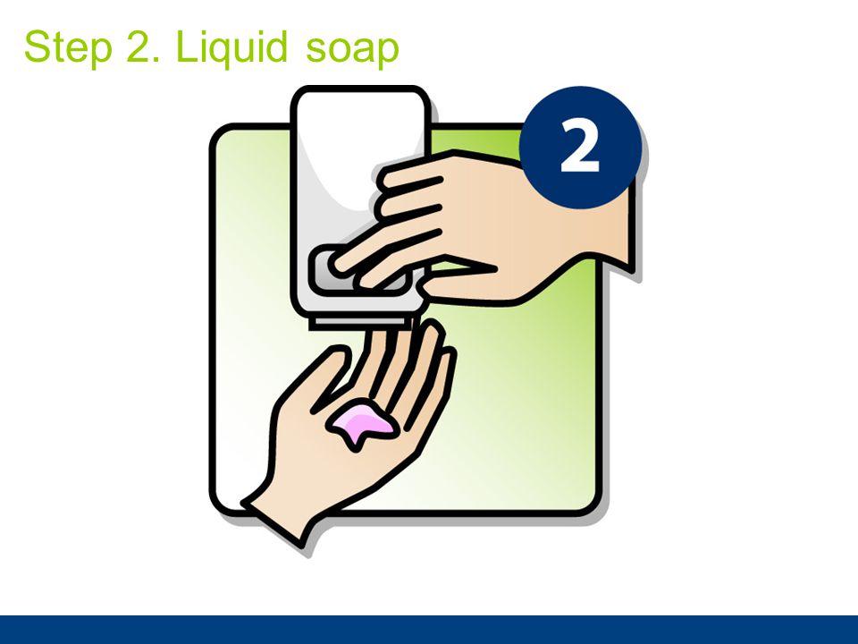 Step 2. Liquid soap
