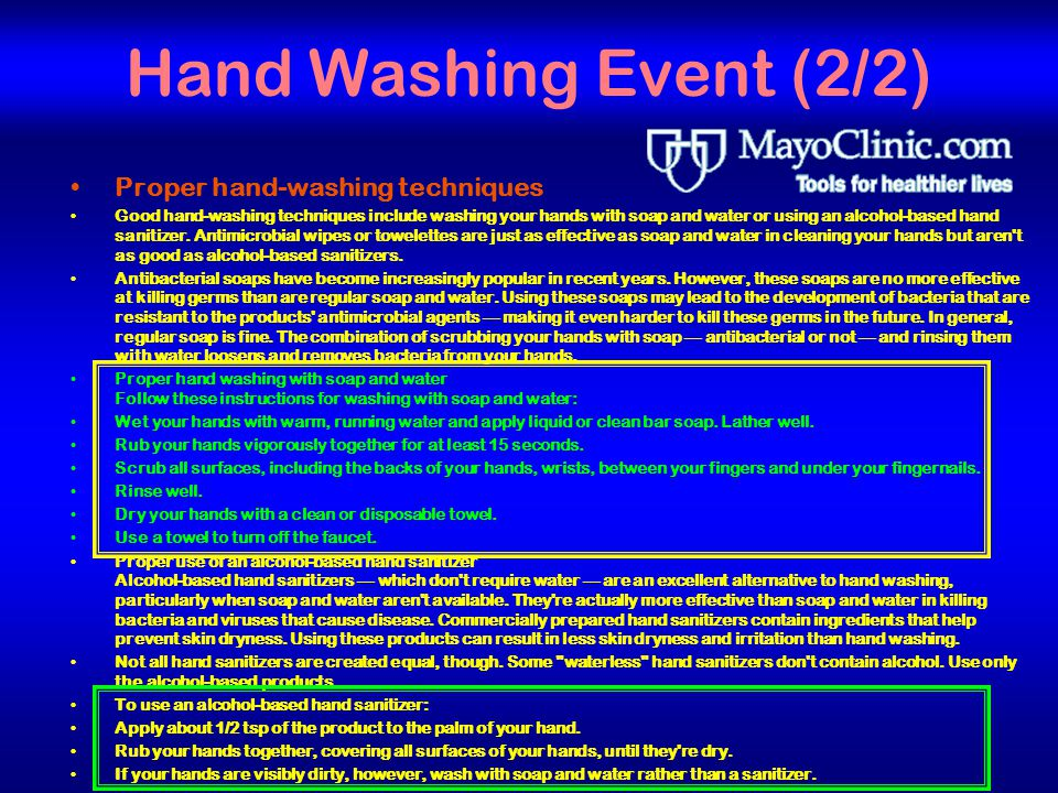 6 Hand Washing Event (2/2) Proper hand-washing techniques Good hand-washing techniques include washing your hands with soap and water or using an alcohol-based hand sanitizer.