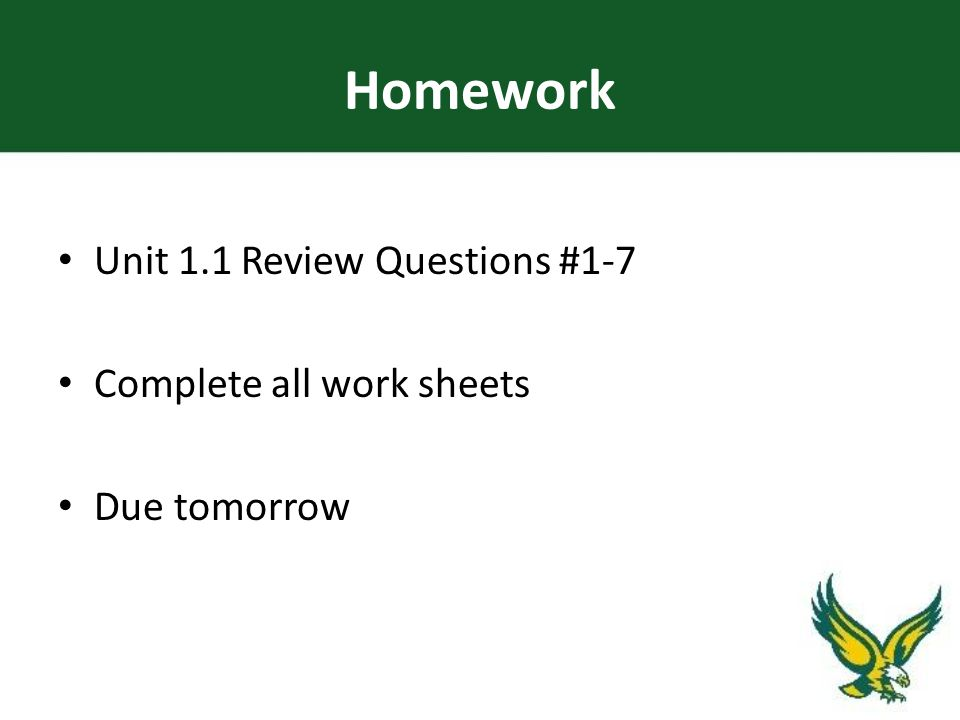 Homework Unit 1.1 Review Questions #1-7 Complete all work sheets Due tomorrow