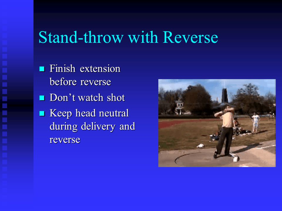 Stand-throw with Reverse Finish extension before reverse Finish extension before reverse Don't watch shot Don't watch shot Keep head neutral during delivery and reverse Keep head neutral during delivery and reverse