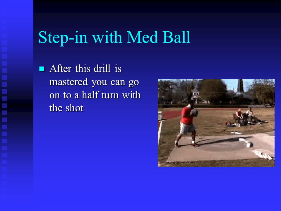 Step-in with Med Ball After this drill is mastered you can go on to a half turn with the shot After this drill is mastered you can go on to a half turn with the shot