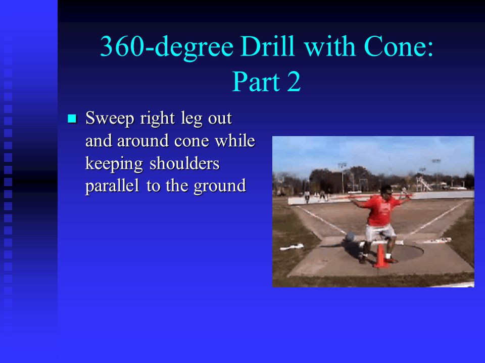 360-degree Drill with Cone: Part 2 Sweep right leg out and around cone while keeping shoulders parallel to the ground Sweep right leg out and around cone while keeping shoulders parallel to the ground
