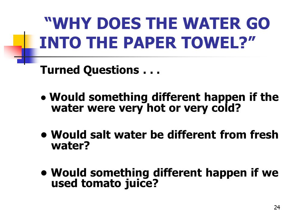 24 WHY DOES THE WATER GO INTO THE PAPER TOWEL Turned Questions...
