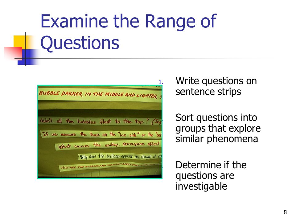 8 Examine the Range of Questions 1. Write questions on sentence strips 2.