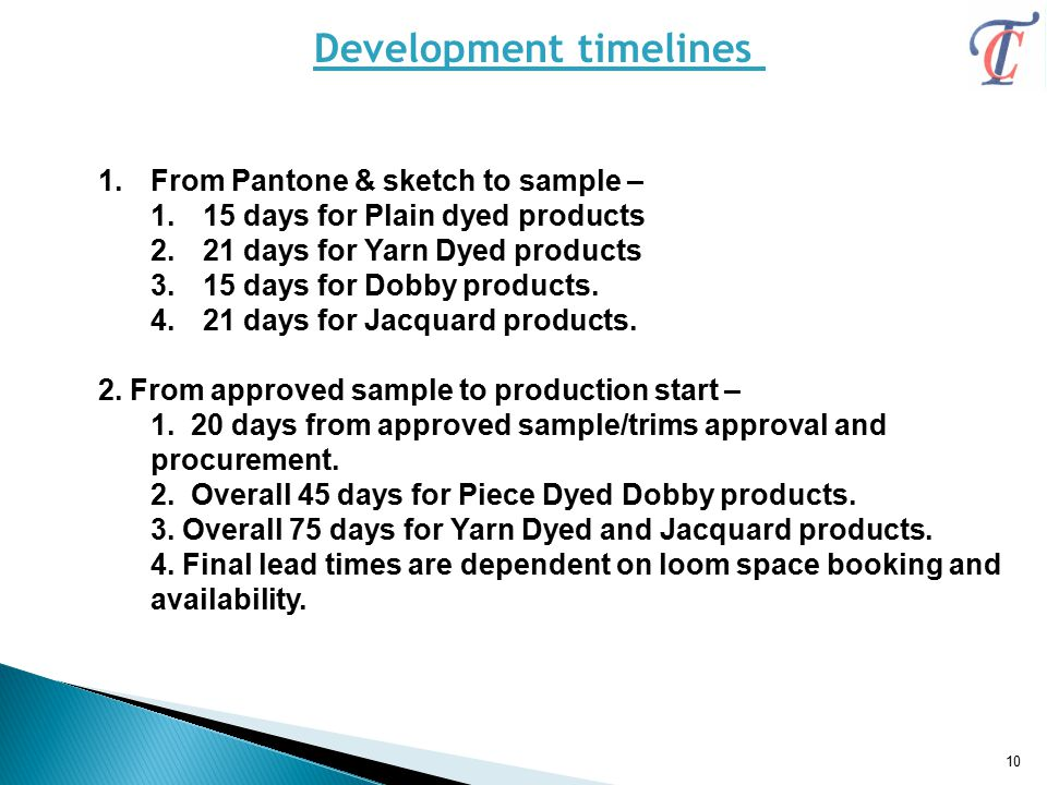 Development timelines 1.From Pantone & sketch to sample – 1.15 days for Plain dyed products 2.21 days for Yarn Dyed products 3.15 days for Dobby products.