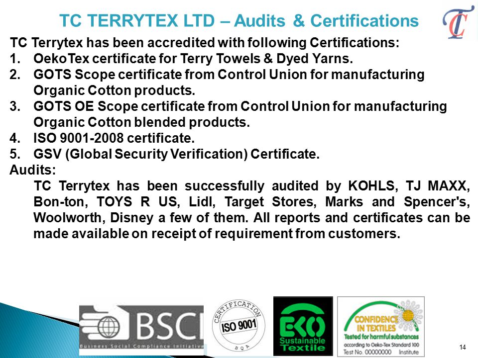 14 TC TERRYTEX LTD – Audits & Certifications TC Terrytex has been accredited with following Certifications: 1.OekoTex certificate for Terry Towels & Dyed Yarns.