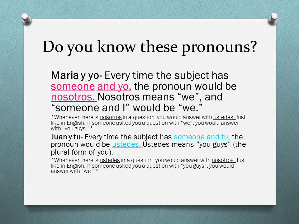 """Do you know these pronouns? Maria y yo- Every time the subject has someone and yo, the pronoun would be nosotros. Nosotros means """"we"""", and """"someone an"""