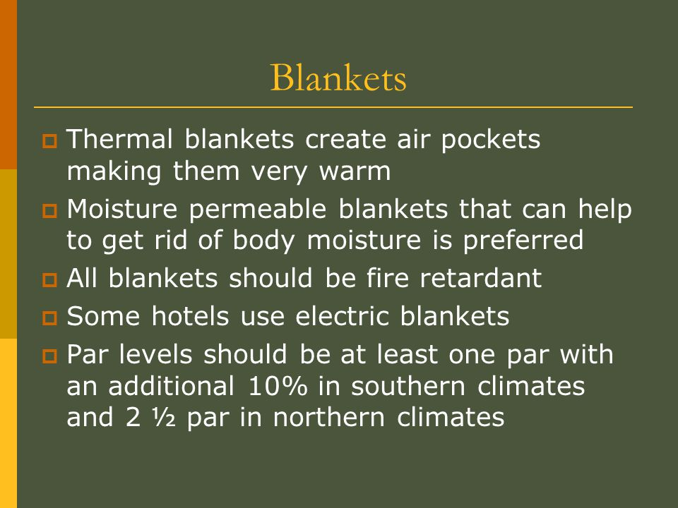 Blankets  Thermal blankets create air pockets making them very warm  Moisture permeable blankets that can help to get rid of body moisture is prefer