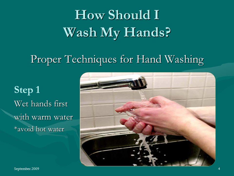 September 20094 How Should I Wash My Hands.