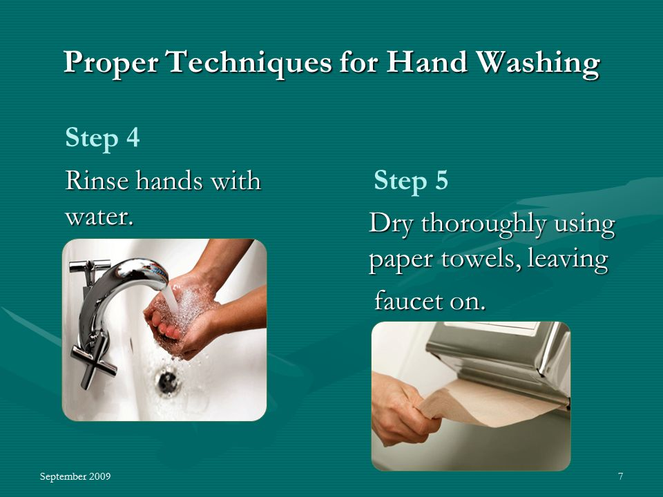 September 20098 Proper Techniques for Hand Washing Step 6 Use a new paper towel to turn off faucet.