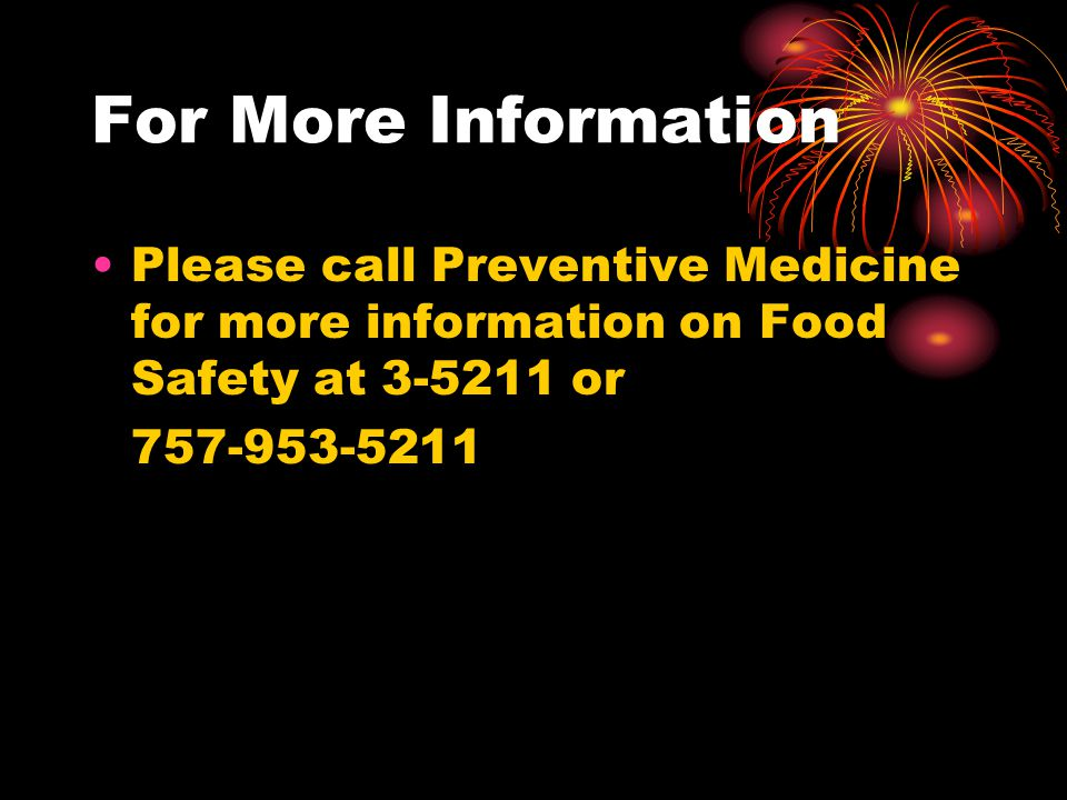For More Information Please call Preventive Medicine for more information on Food Safety at 3-5211 or 757-953-5211