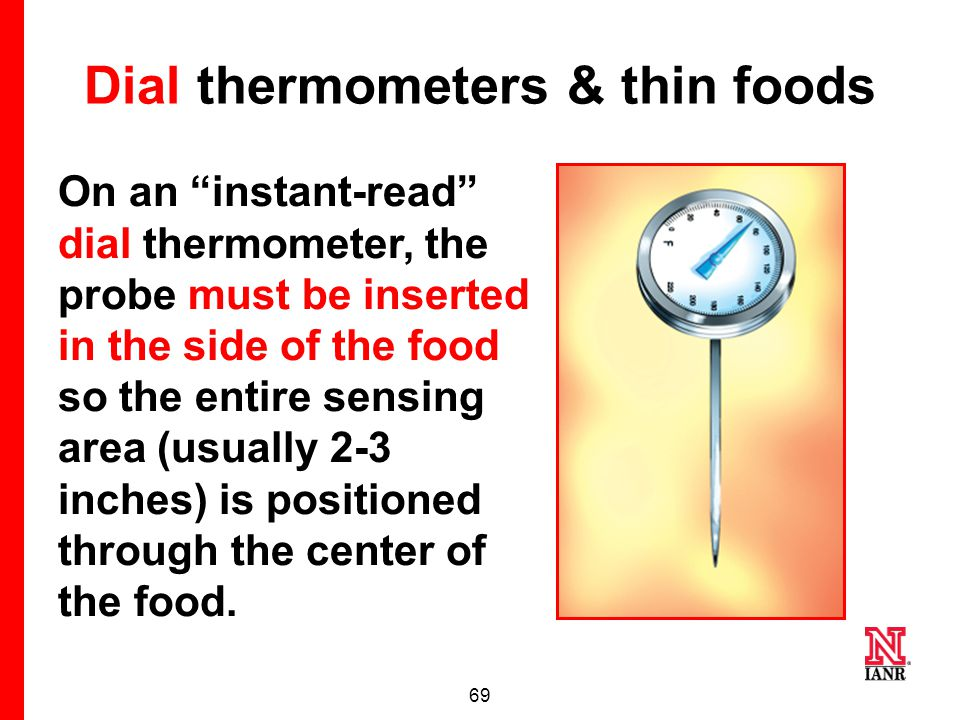 68 How to use a food thermometer 1.Wash thermometer with hot soapy water before and after use.