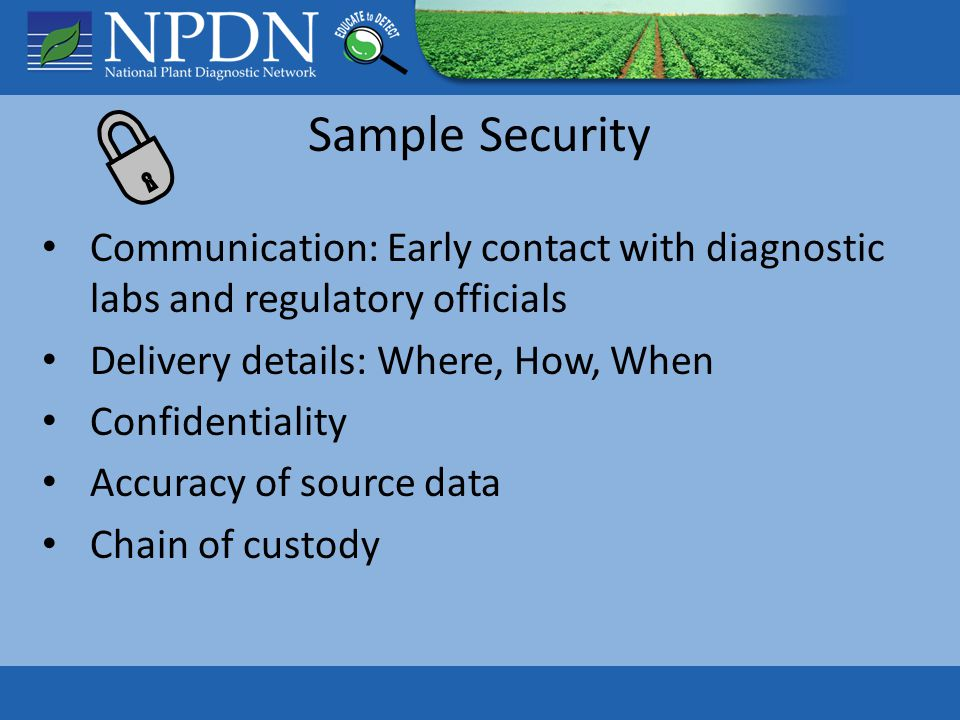 Sample Security Communication: Early contact with diagnostic labs and regulatory officials Delivery details: Where, How, When Confidentiality Accuracy