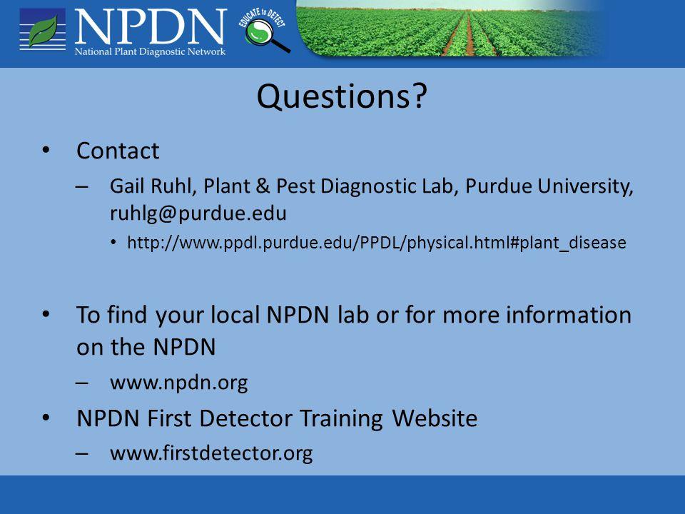 Questions? Contact – Gail Ruhl, Plant & Pest Diagnostic Lab,  Purdue University, ruhlg@purdue.edu http://www.ppdl.purdue.edu/PPDL/physical.html#plant