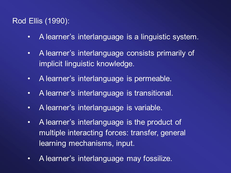 Rod Ellis (1990): A learner's interlanguage is a linguistic system.
