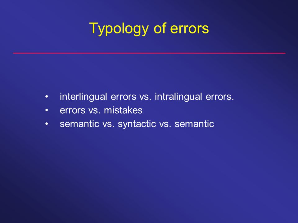 Typology of errors interlingual errors vs. intralingual errors.