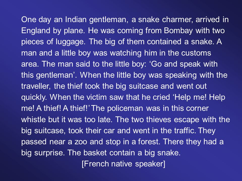 One day an Indian gentleman, a snake charmer, arrived in England by plane.
