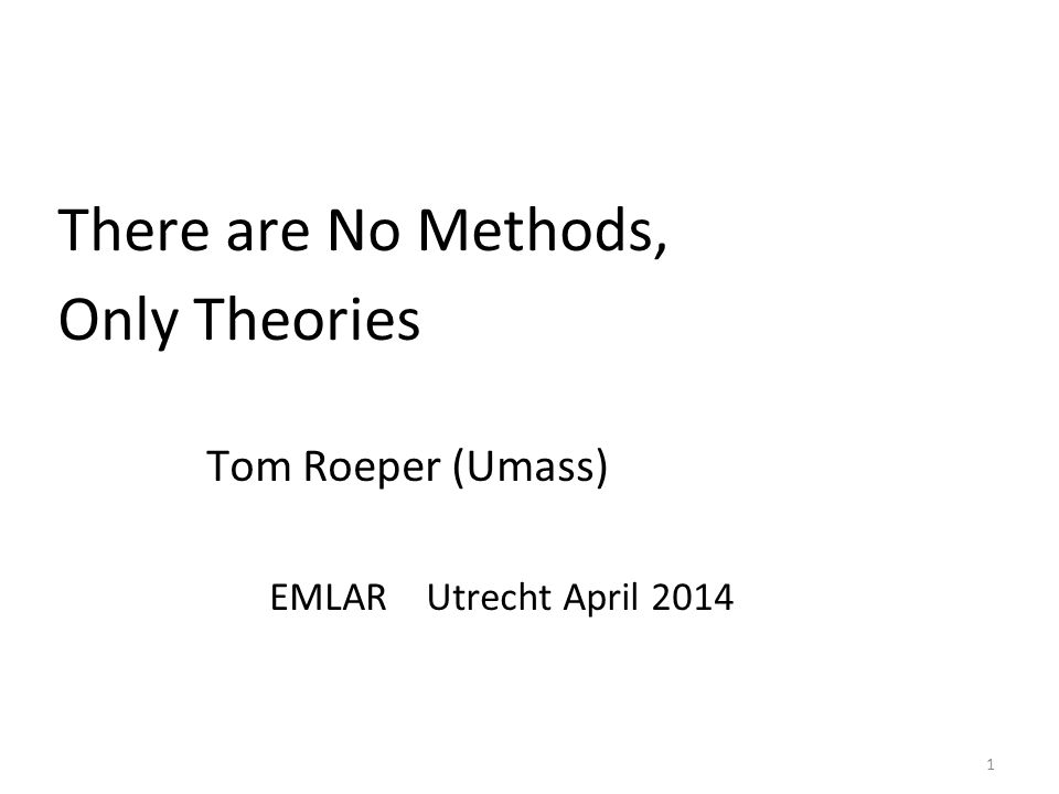 There are No Methods, Only Theories Tom Roeper (Umass) EMLAR Utrecht April 2014 1