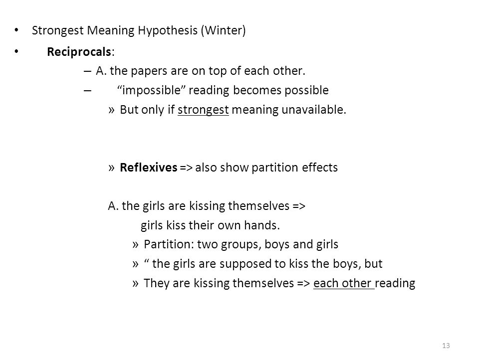 "Strongest Meaning Hypothesis (Winter) Reciprocals: – A. the papers are on top of each other. – ""impossible"" reading becomes possible » But only if str"