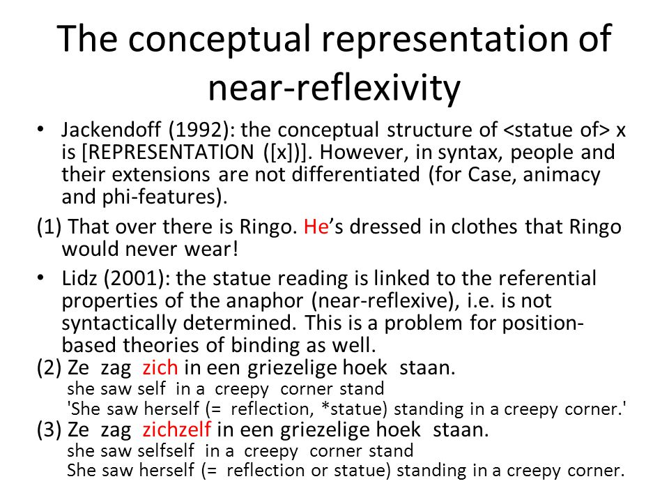 The conceptual representation of near-reflexivity Jackendoff (1992): the conceptual structure of x is [REPRESENTATION ([x])].