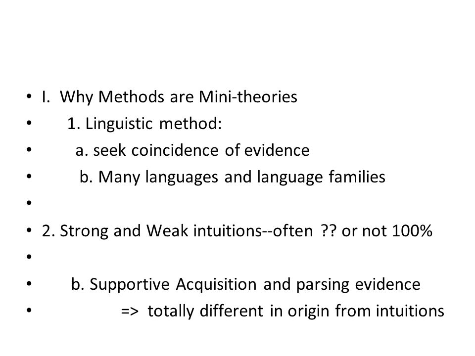 I. Why Methods are Mini-theories 1. Linguistic method: a. seek coincidence of evidence b. Many languages and language families 2. Strong and Weak intu