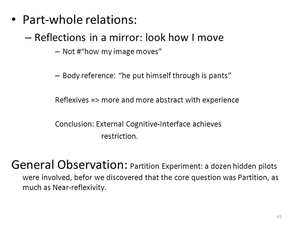 "Part-whole relations: – Reflections in a mirror: look how I move – Not #""how my image moves"" – Body reference: ""he put himself through is pants"" Refle"
