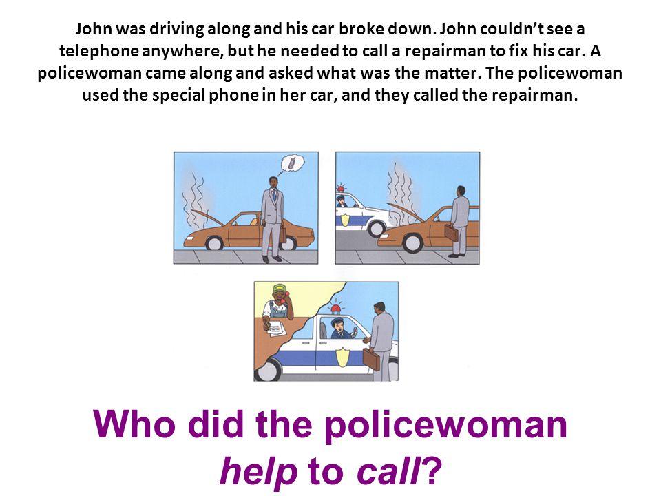 John was driving along and his car broke down.