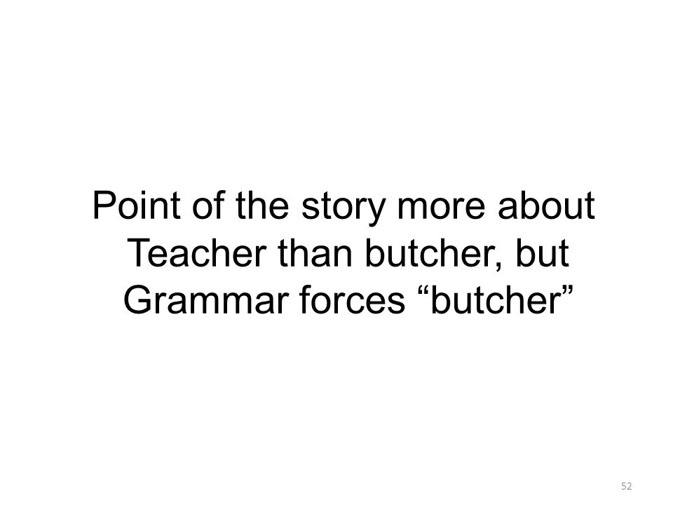 "52 Point of the story more about Teacher than butcher, but Grammar forces ""butcher"""