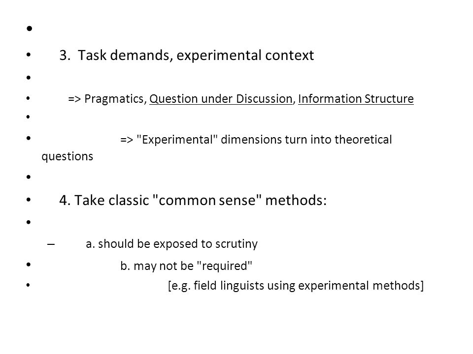 3. Task demands, experimental context => Pragmatics, Question under Discussion, Information Structure =>